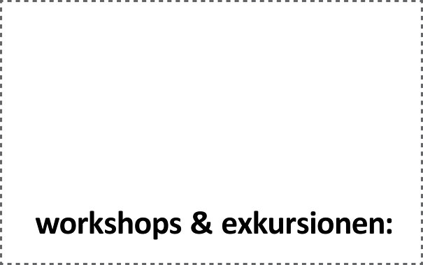 Workshops & Exkursionen