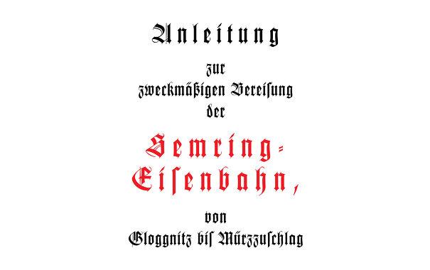 Anleitung zur zweckmäßigen Bereisung der Semring-Eisenbahn von Gloggnitz bis Mürzzuschlag, 2014