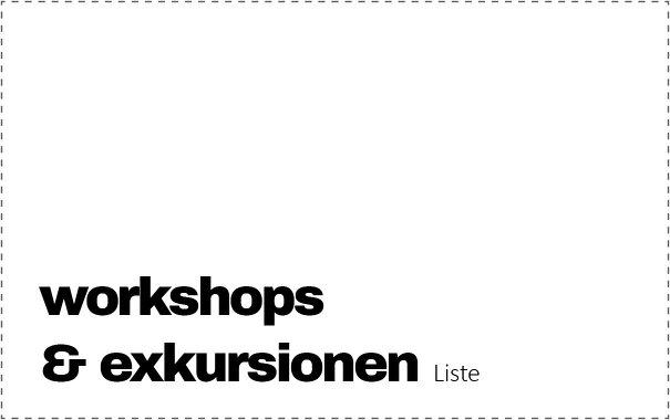 Workshops & Exkursionen